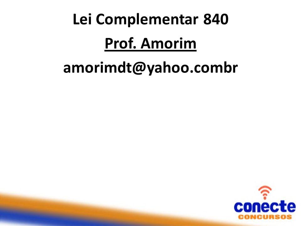Lei Complementar 840 Prof. Amorim amorimdt@yahoo.combr