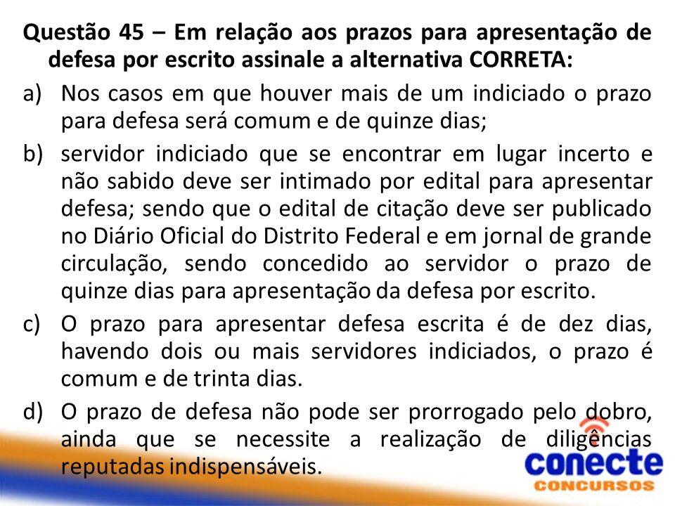 Questão 45 – Em relação aos prazos para apresentação de defesa por escrito assinale a alternativa CORRETA: