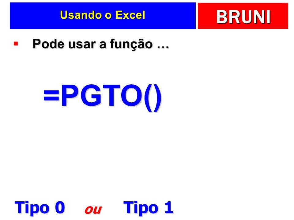 Usando o Excel Pode usar a função … =PGTO() Tipo 0 Tipo 1 ou