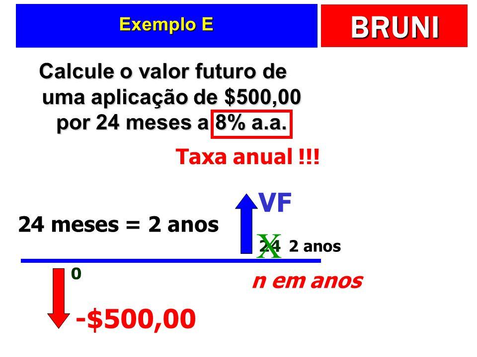 Exemplo E Calcule o valor futuro de uma aplicação de $500,00 por 24 meses a 8% a.a. Taxa anual !!!
