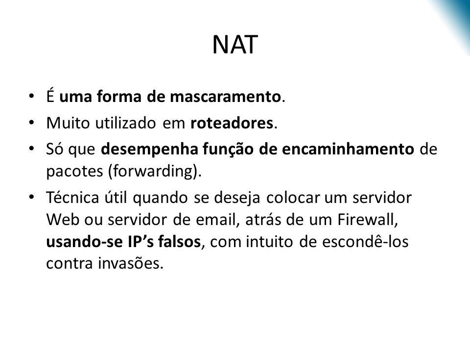 NAT É uma forma de mascaramento. Muito utilizado em roteadores.
