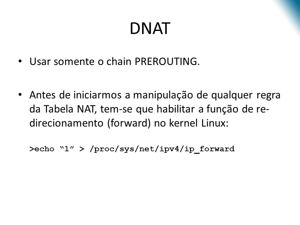 DNAT Usar somente o chain PREROUTING.