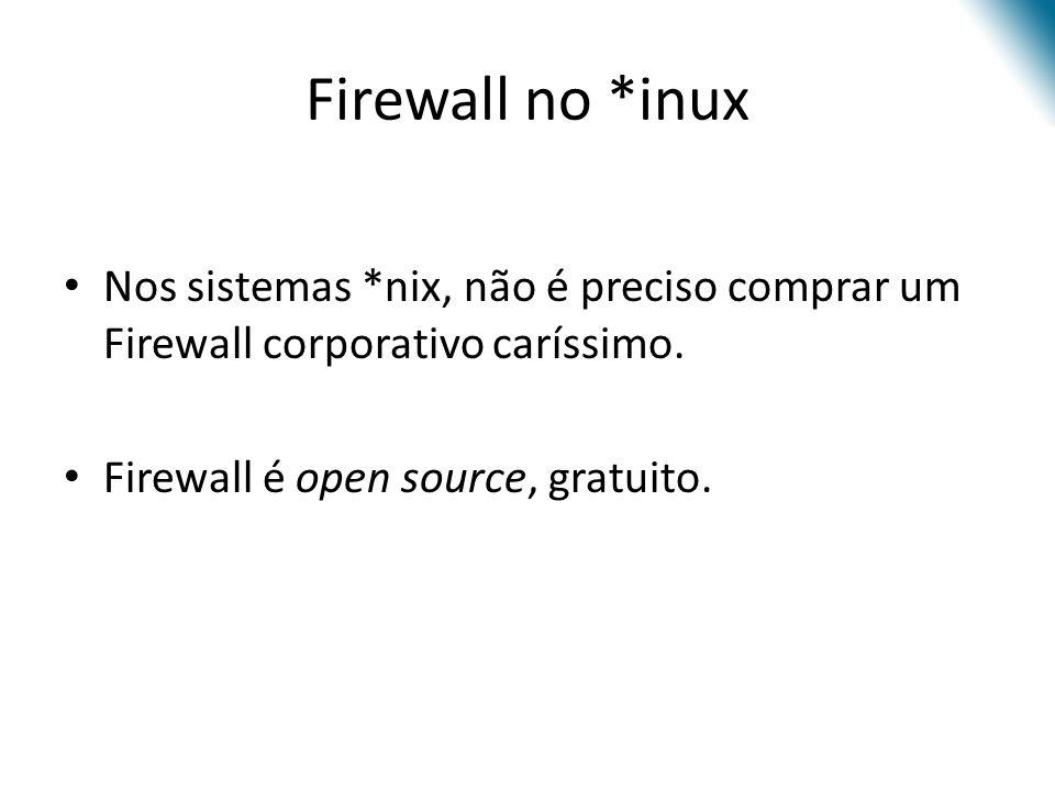 Firewall no *inux Nos sistemas *nix, não é preciso comprar um Firewall corporativo caríssimo.