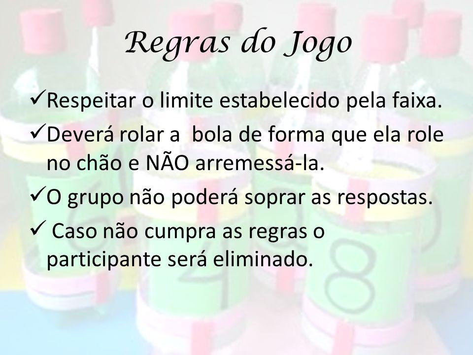 Regras do Jogo Respeitar o limite estabelecido pela faixa.