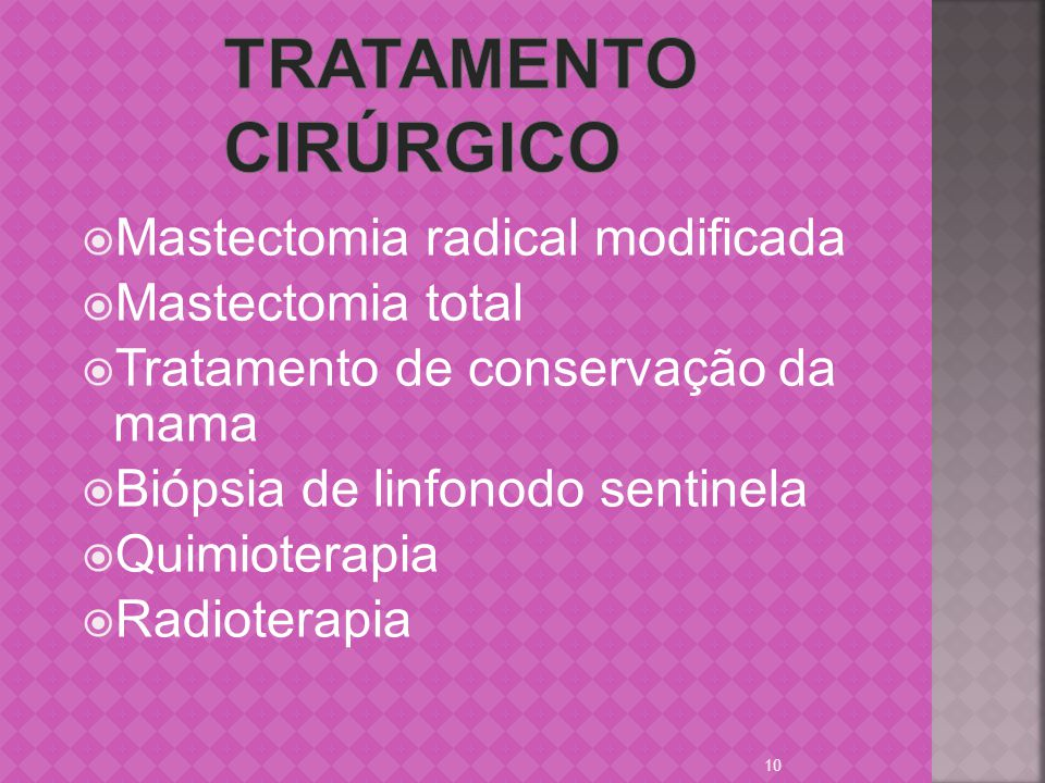 Tratamento cirúrgico Mastectomia radical modificada Mastectomia total