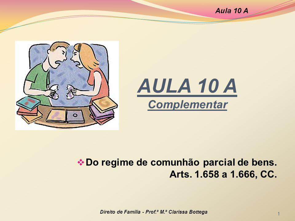 Aula 10 A AULA 10 A Complementar. Do regime de comunhão parcial de bens. Arts. 1.658 a 1.666, CC.