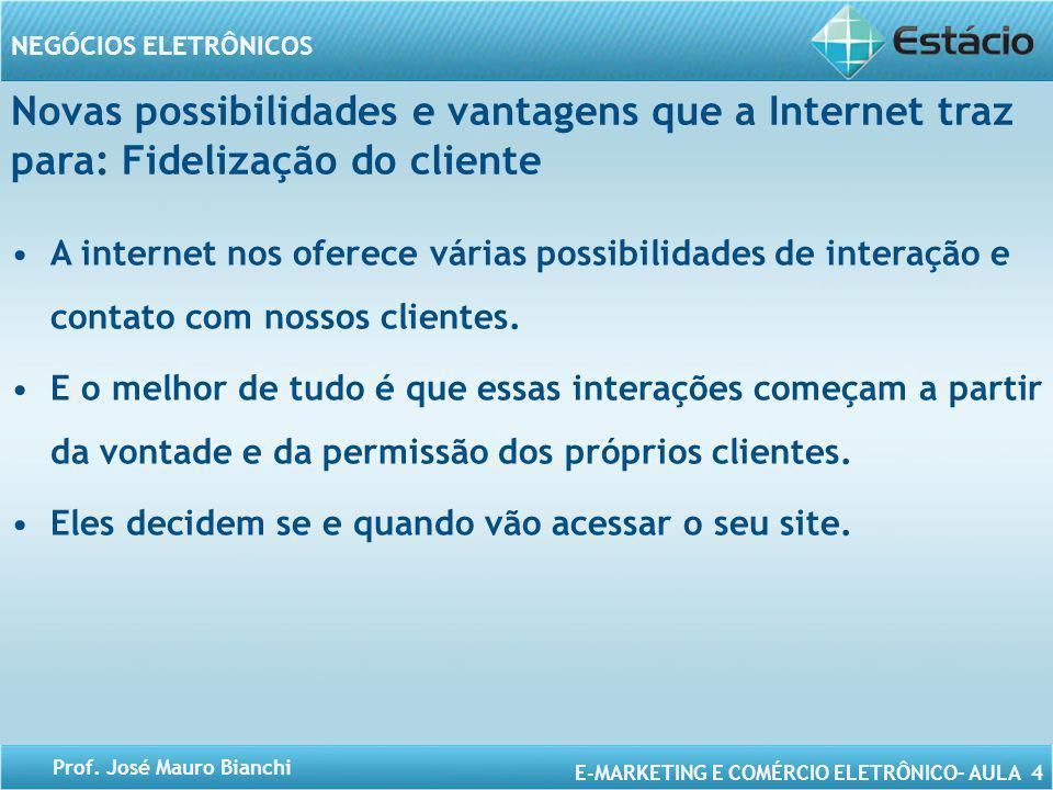 Novas possibilidades e vantagens que a Internet traz para: Fidelização do cliente