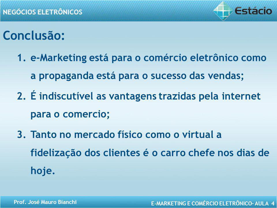 Conclusão: e-Marketing está para o comércio eletrônico como a propaganda está para o sucesso das vendas;
