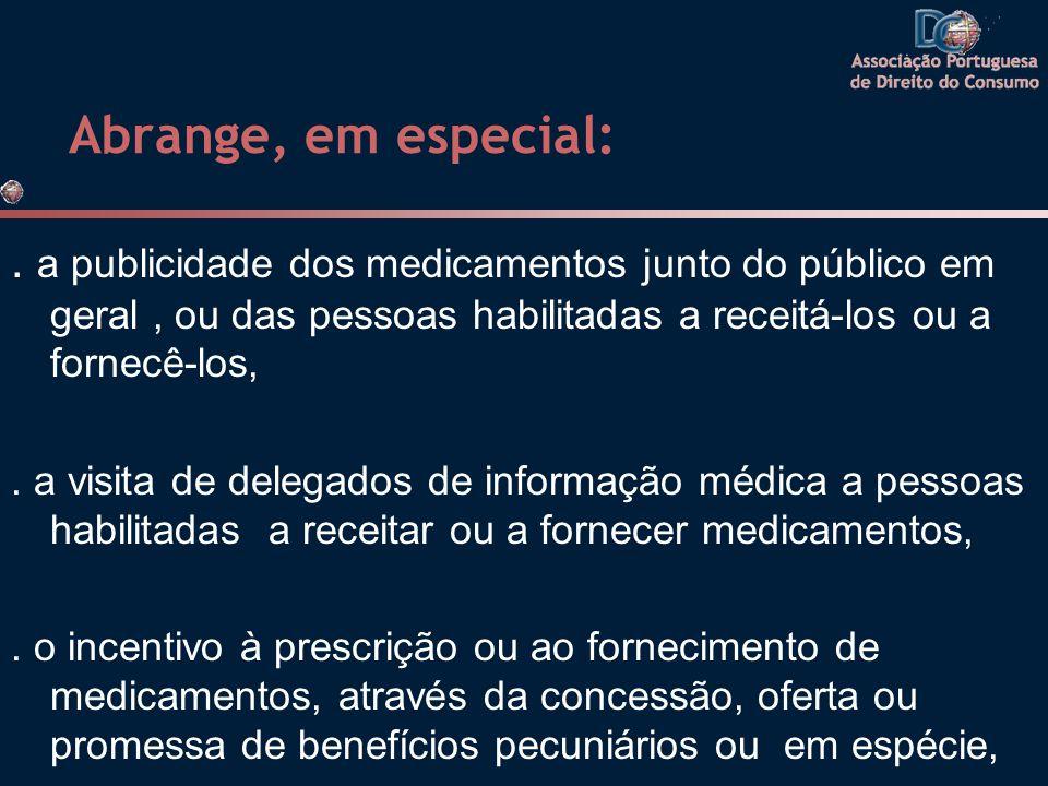 Abrange, em especial: . a publicidade dos medicamentos junto do público em geral , ou das pessoas habilitadas a receitá-los ou a fornecê-los,