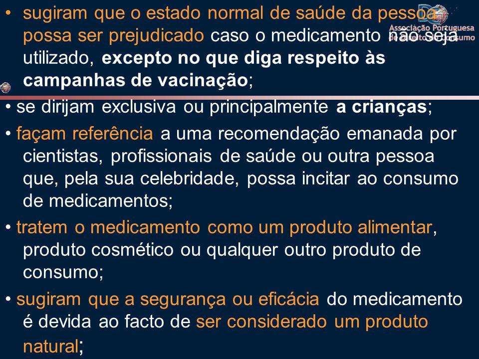 sugiram que o estado normal de saúde da pessoa possa ser prejudicado caso o medicamento não seja utilizado, excepto no que diga respeito às campanhas de vacinação;