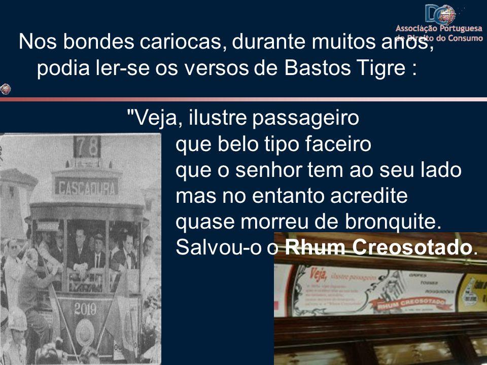 Nos bondes cariocas, durante muitos anos, podia ler-se os versos de Bastos Tigre :