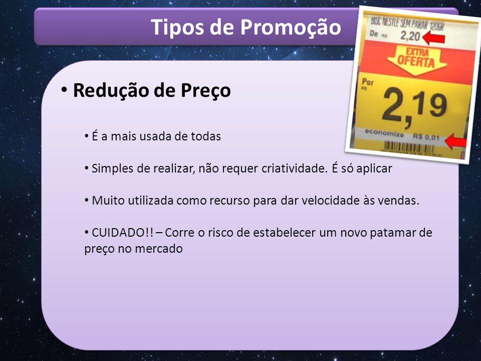 Tipos de Promoção Redução de Preço É a mais usada de todas
