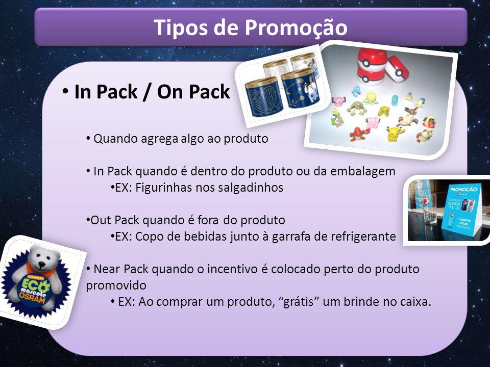 Tipos de Promoção In Pack / On Pack Quando agrega algo ao produto