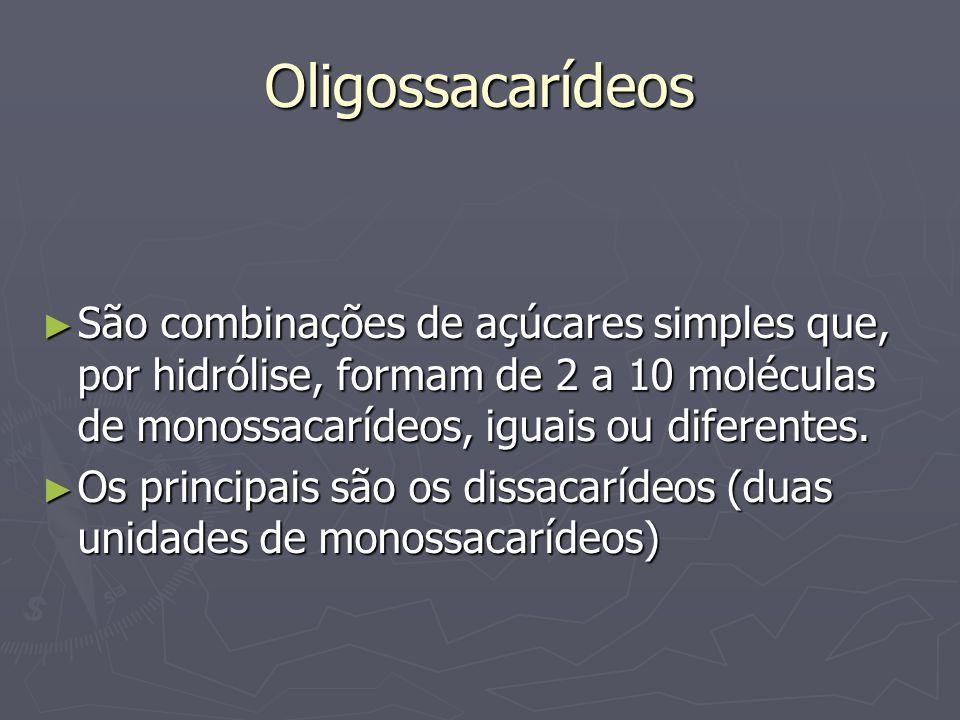 Oligossacarídeos São combinações de açúcares simples que, por hidrólise, formam de 2 a 10 moléculas de monossacarídeos, iguais ou diferentes.