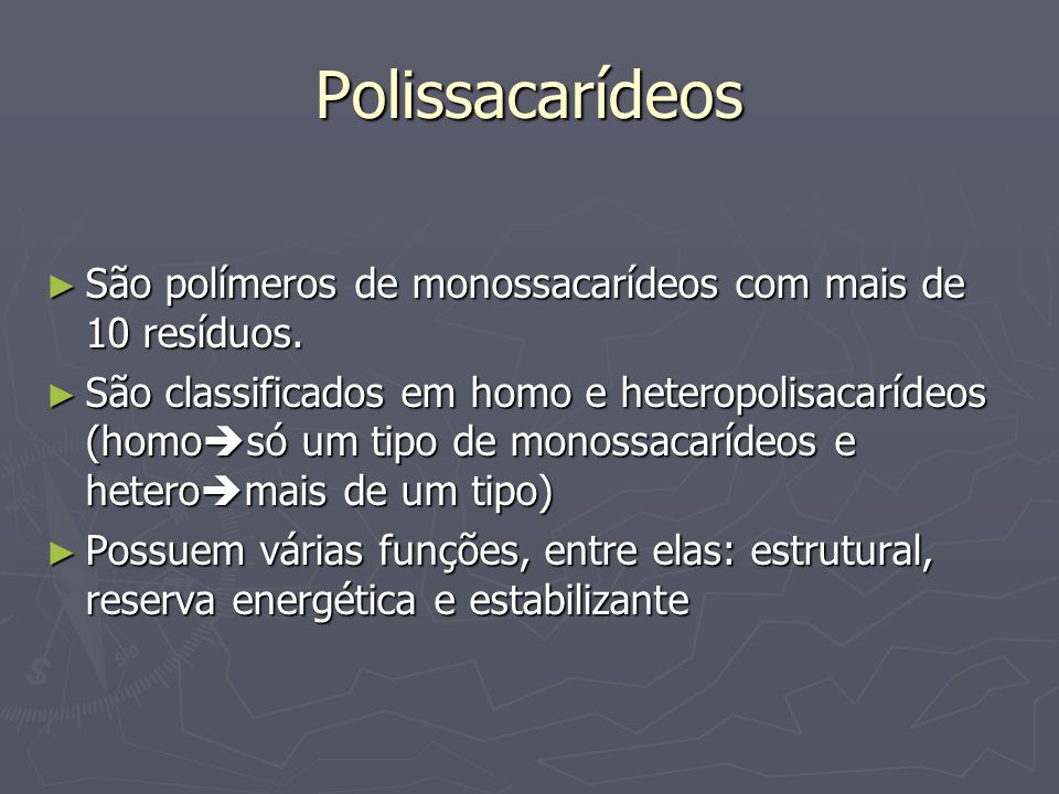 Polissacarídeos São polímeros de monossacarídeos com mais de 10 resíduos.