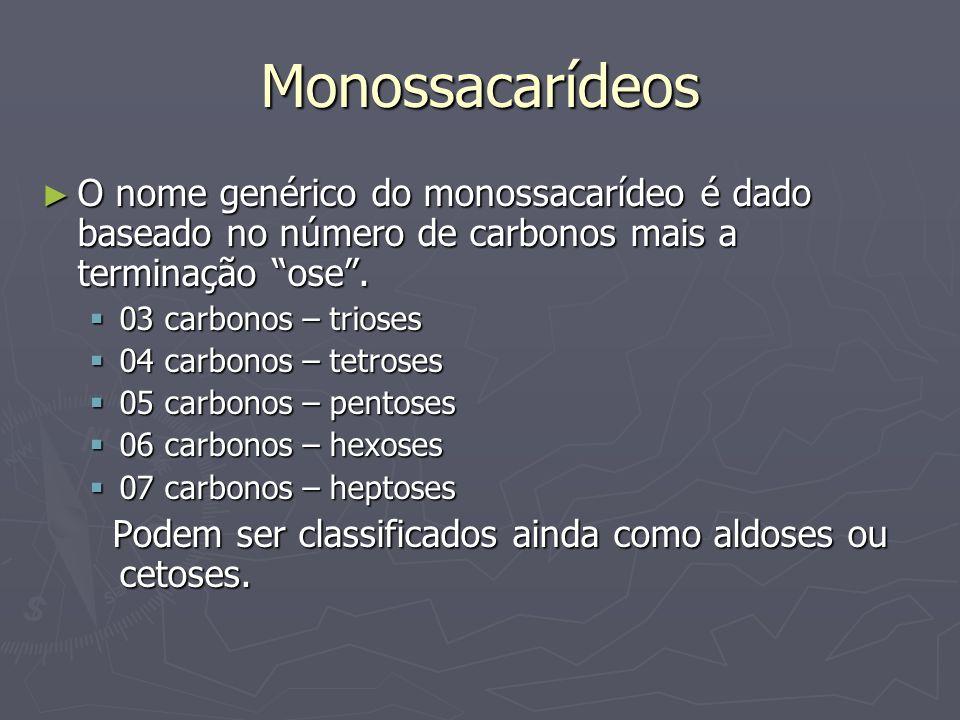 Monossacarídeos O nome genérico do monossacarídeo é dado baseado no número de carbonos mais a terminação ose .