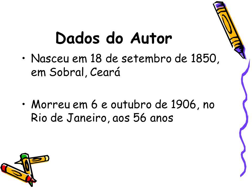 Dados do Autor Nasceu em 18 de setembro de 1850, em Sobral, Ceará
