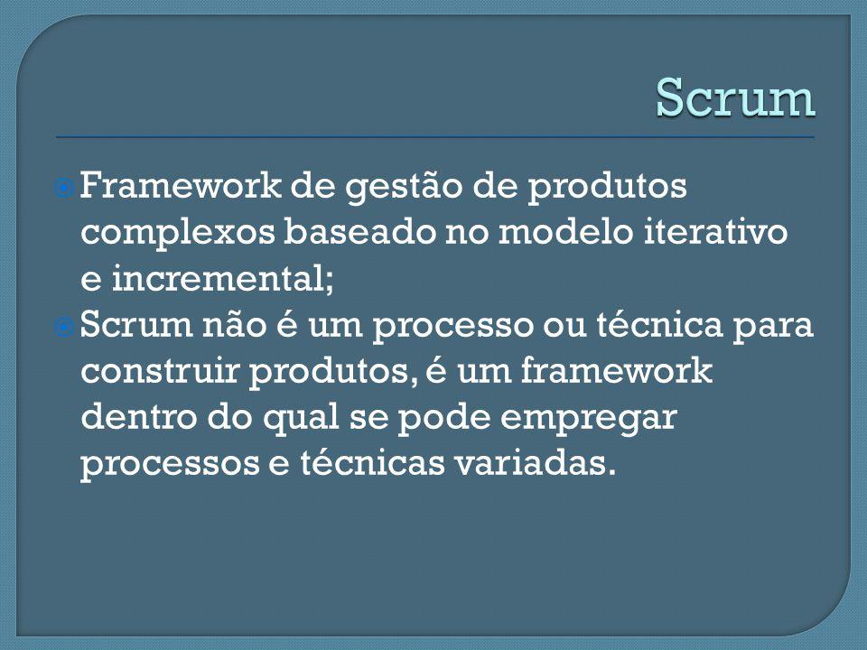 Scrum Framework de gestão de produtos complexos baseado no modelo iterativo e incremental;