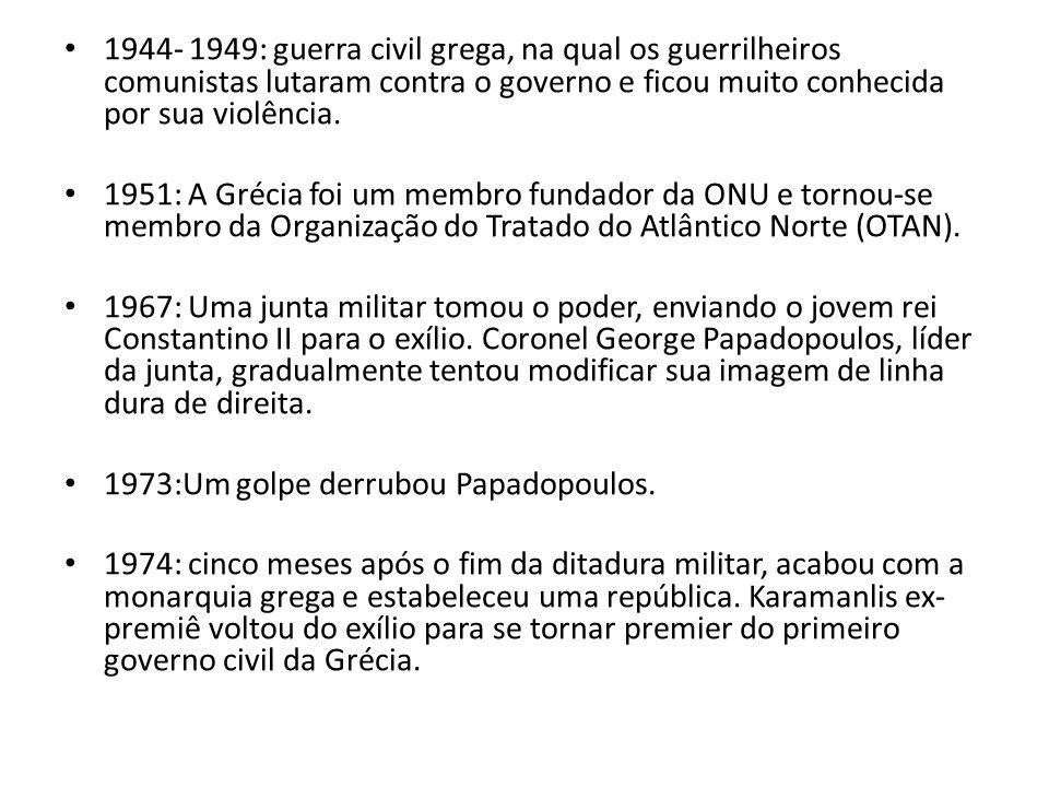 1944- 1949: guerra civil grega, na qual os guerrilheiros comunistas lutaram contra o governo e ficou muito conhecida por sua violência.