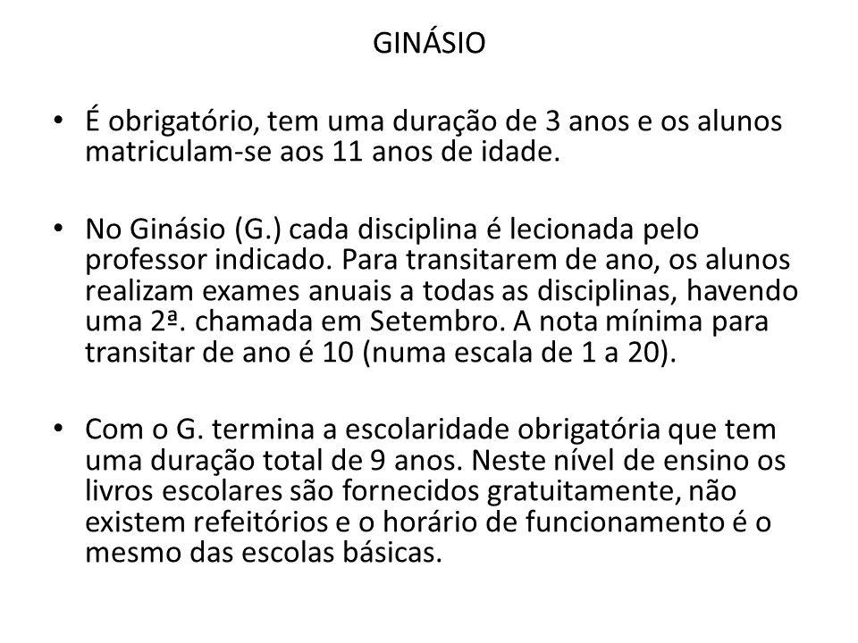 GINÁSIO É obrigatório, tem uma duração de 3 anos e os alunos matriculam-se aos 11 anos de idade.