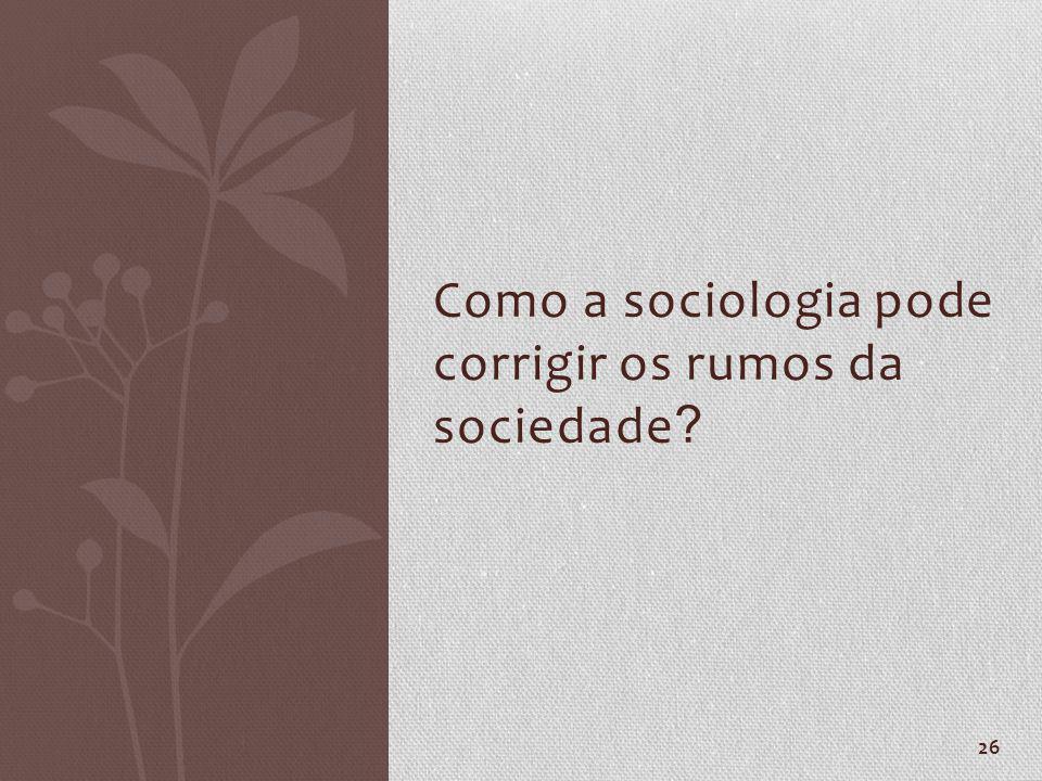 Como a sociologia pode corrigir os rumos da sociedade