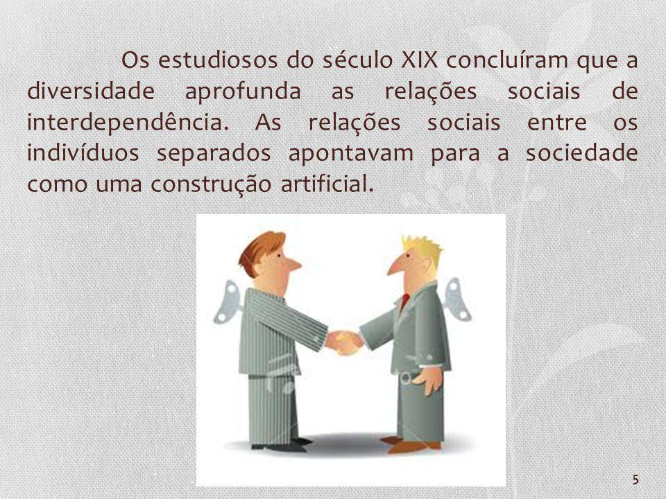 Os estudiosos do século XIX concluíram que a diversidade aprofunda as relações sociais de interdependência.