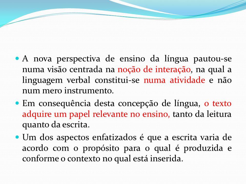 A nova perspectiva de ensino da língua pautou-se numa visão centrada na noção de interação, na qual a linguagem verbal constitui-se numa atividade e não num mero instrumento.
