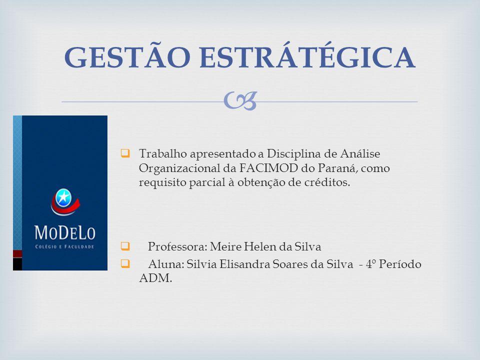GESTÃO ESTRÁTÉGICA Trabalho apresentado a Disciplina de Análise Organizacional da FACIMOD do Paraná, como requisito parcial à obtenção de créditos.