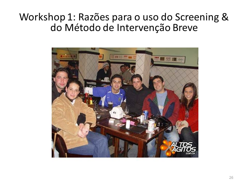 Workshop 1: Razões para o uso do Screening & do Método de Intervenção Breve