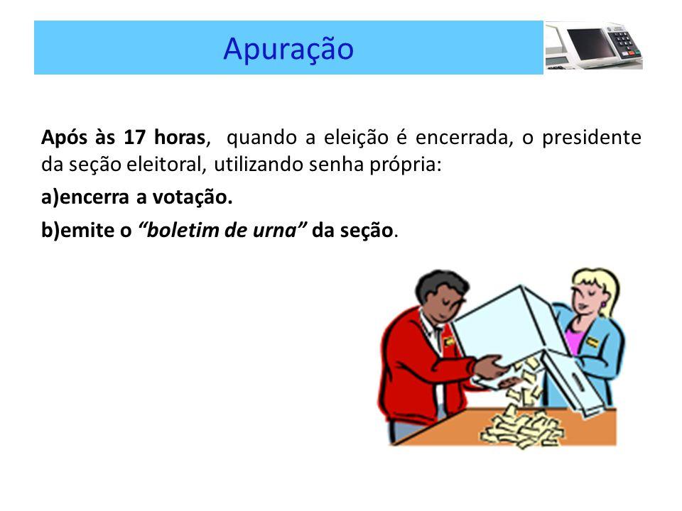Apuração Após às 17 horas, quando a eleição é encerrada, o presidente da seção eleitoral, utilizando senha própria: