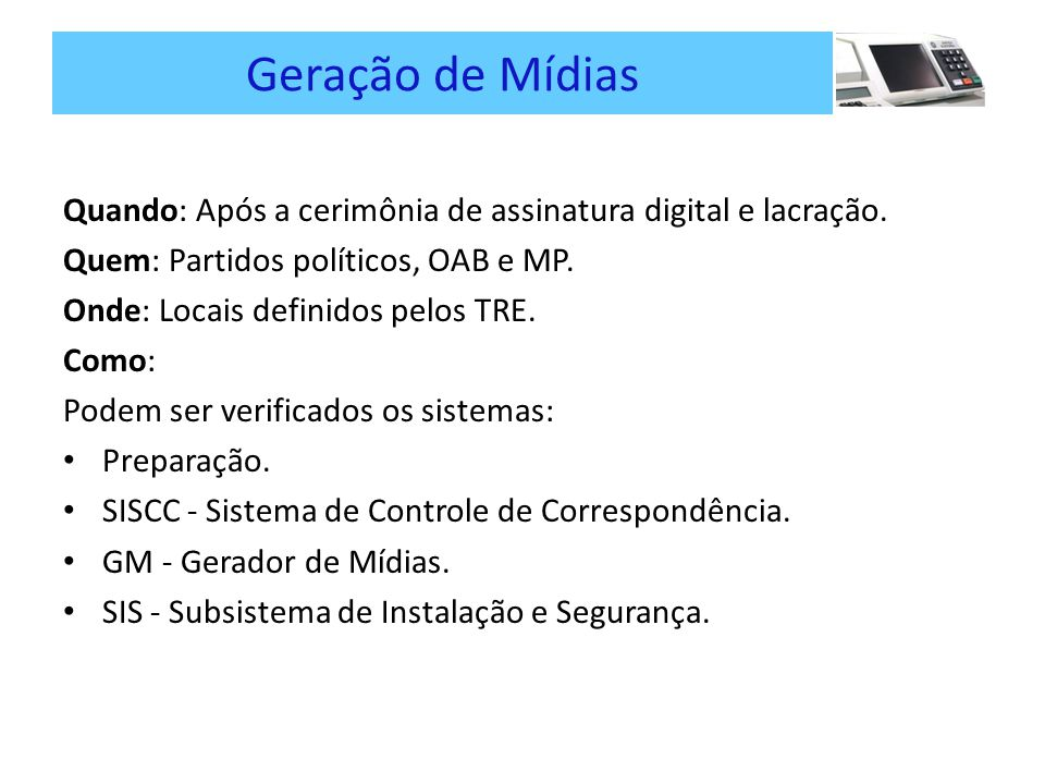 Geração de Mídias Quando: Após a cerimônia de assinatura digital e lacração. Quem: Partidos políticos, OAB e MP.