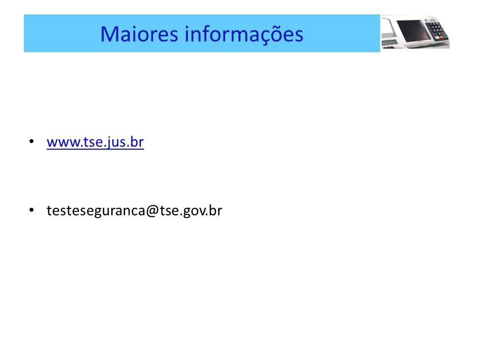 Maiores informações www.tse.jus.br testeseguranca@tse.gov.br