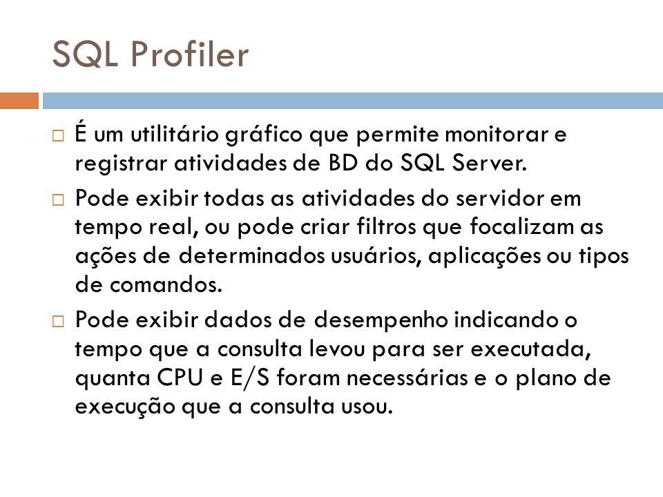 SQL Profiler É um utilitário gráfico que permite monitorar e registrar atividades de BD do SQL Server.