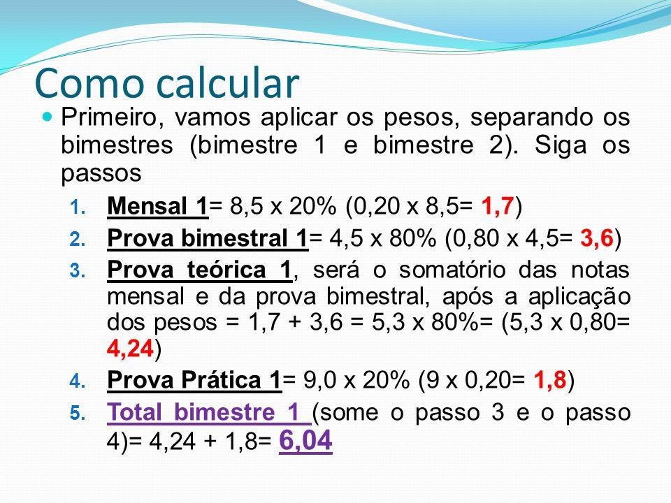 Como calcular Primeiro, vamos aplicar os pesos, separando os bimestres (bimestre 1 e bimestre 2). Siga os passos.