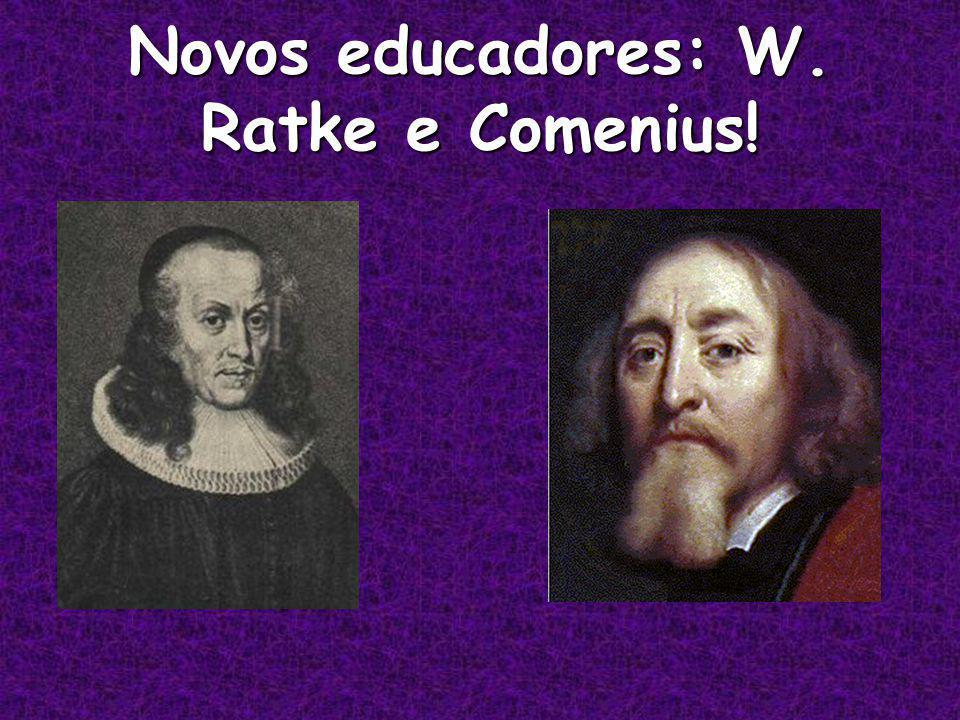 Novos educadores: W. Ratke e Comenius!