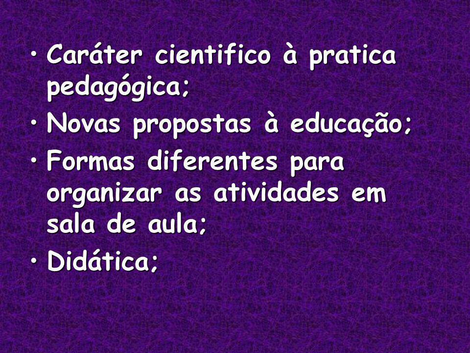 Caráter cientifico à pratica pedagógica;