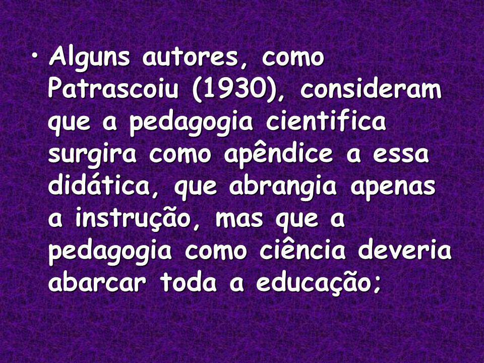 Alguns autores, como Patrascoiu (1930), consideram que a pedagogia cientifica surgira como apêndice a essa didática, que abrangia apenas a instrução, mas que a pedagogia como ciência deveria abarcar toda a educação;