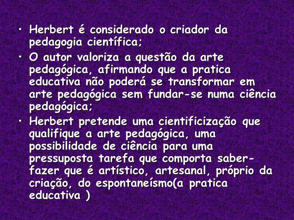 Herbert é considerado o criador da pedagogia científica;