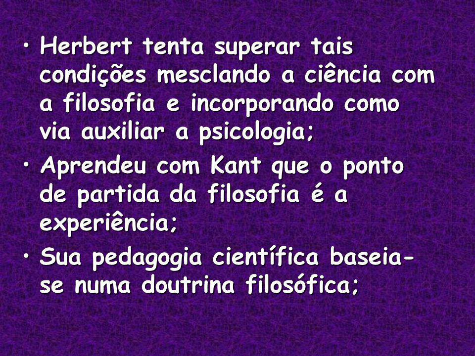Herbert tenta superar tais condições mesclando a ciência com a filosofia e incorporando como via auxiliar a psicologia;