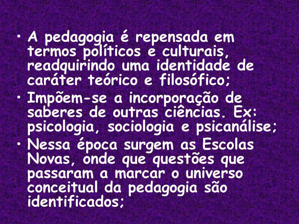A pedagogia é repensada em termos políticos e culturais, readquirindo uma identidade de caráter teórico e filosófico;