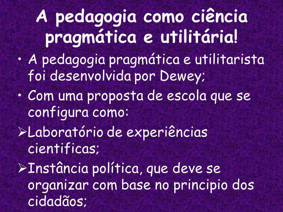 A pedagogia como ciência pragmática e utilitária!