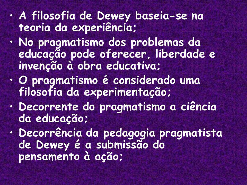 A filosofia de Dewey baseia-se na teoria da experiência;