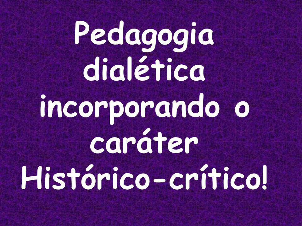 Pedagogia dialética incorporando o caráter Histórico-crítico!
