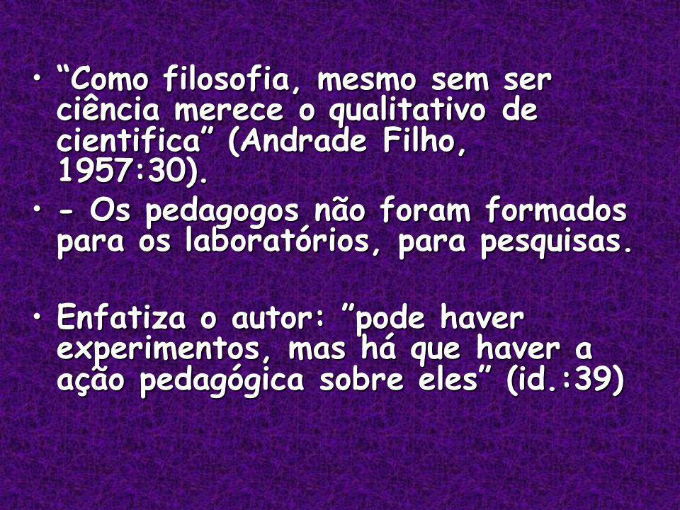 Como filosofia, mesmo sem ser ciência merece o qualitativo de cientifica (Andrade Filho, 1957:30).