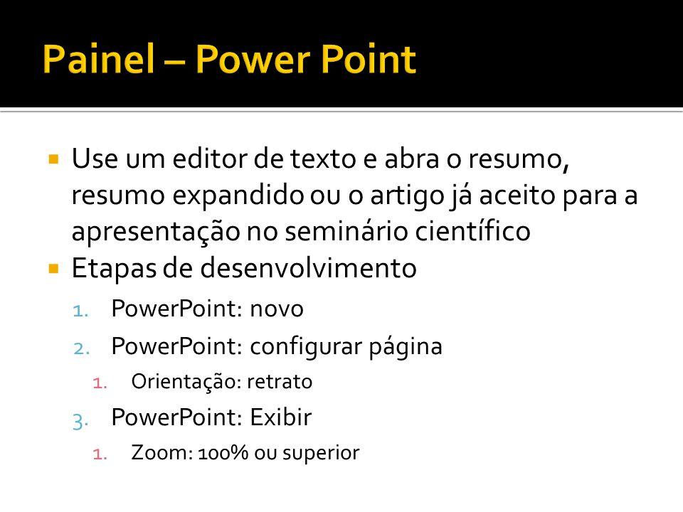 Painel – Power Point Use um editor de texto e abra o resumo, resumo expandido ou o artigo já aceito para a apresentação no seminário científico.