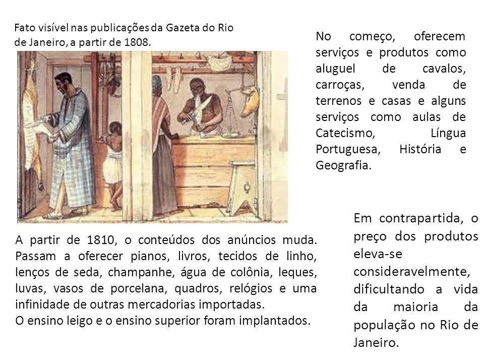 Fato visível nas publicações da Gazeta do Rio de Janeiro, a partir de 1808.