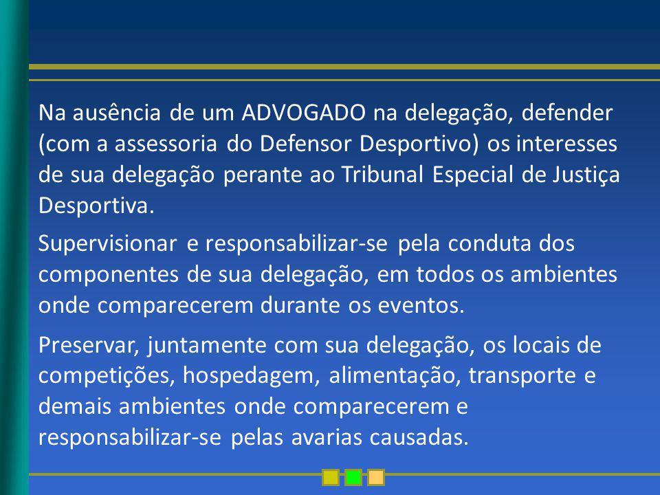 Na ausência de um ADVOGADO na delegação, defender (com a assessoria do Defensor Desportivo) os interesses de sua delegação perante ao Tribunal Especial de Justiça Desportiva.