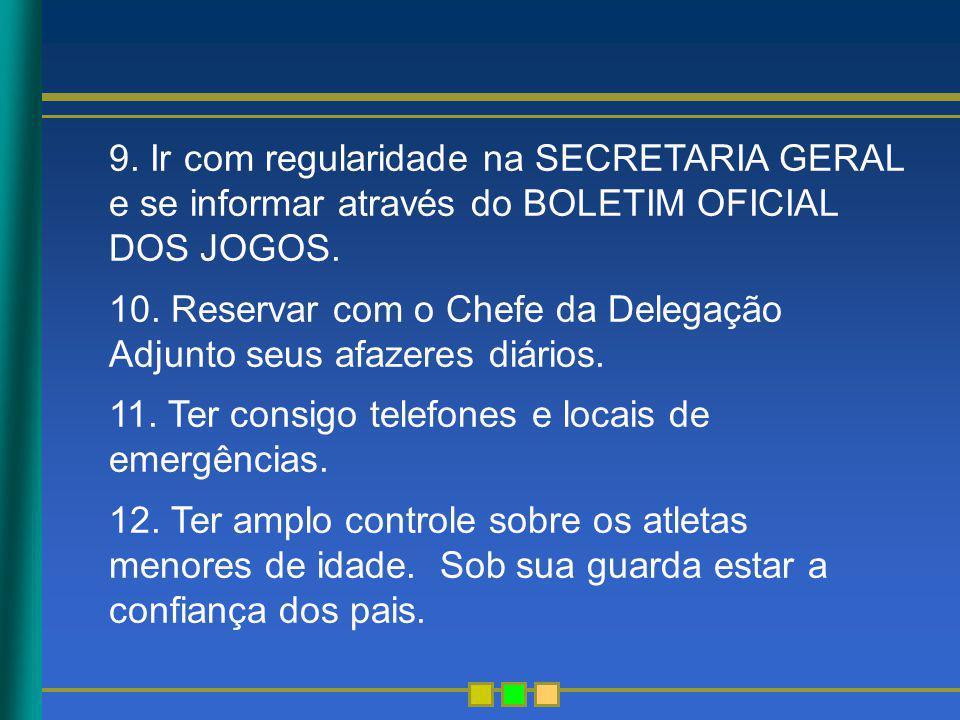 9. Ir com regularidade na SECRETARIA GERAL e se informar através do BOLETIM OFICIAL DOS JOGOS.