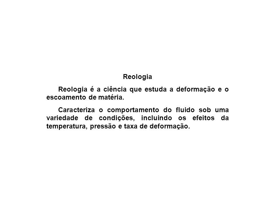 Reologia Reologia é a ciência que estuda a deformação e o escoamento de matéria.