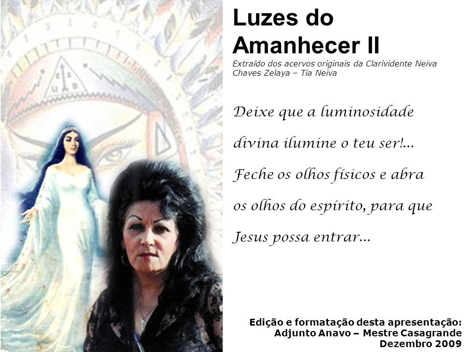Luzes do Amanhecer II Extraído dos acervos originais da Clarividente Neiva Chaves Zelaya – Tia Neiva.